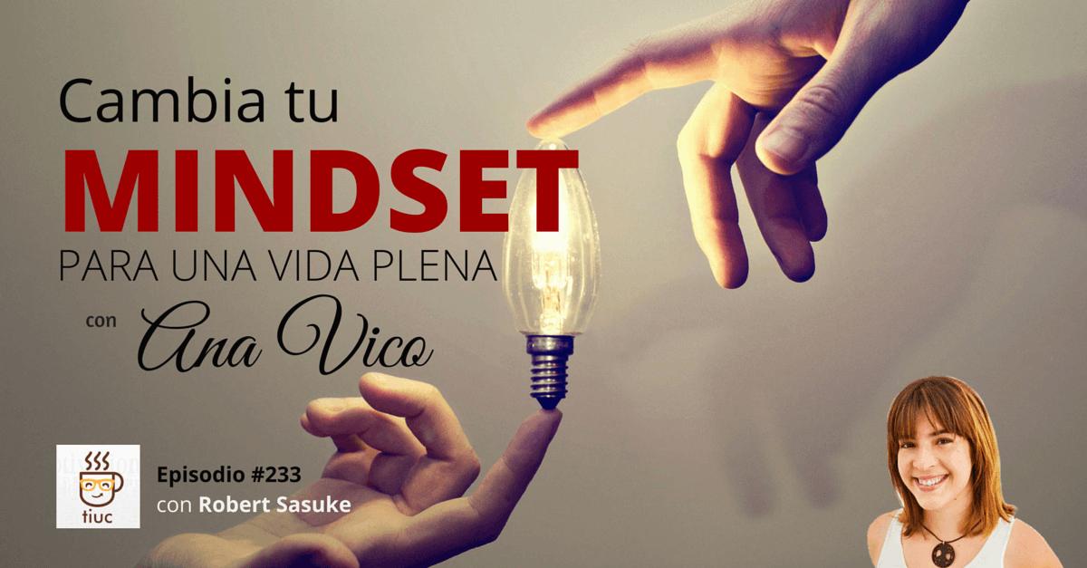 Cambia tu Mindset para una vida plena con Ana Vico