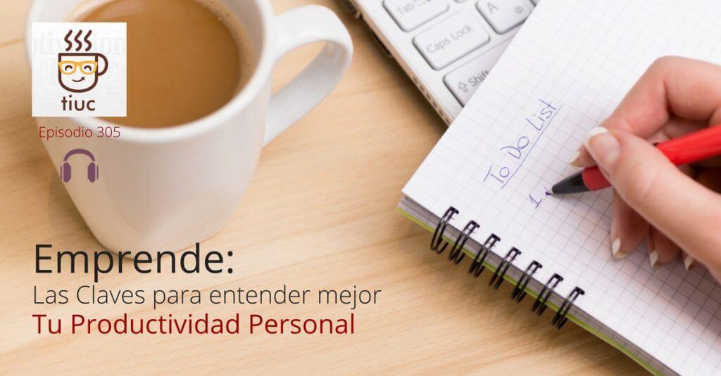 TIUC306. Emprende: Las Claves para entender mejor tu Productividad Personal