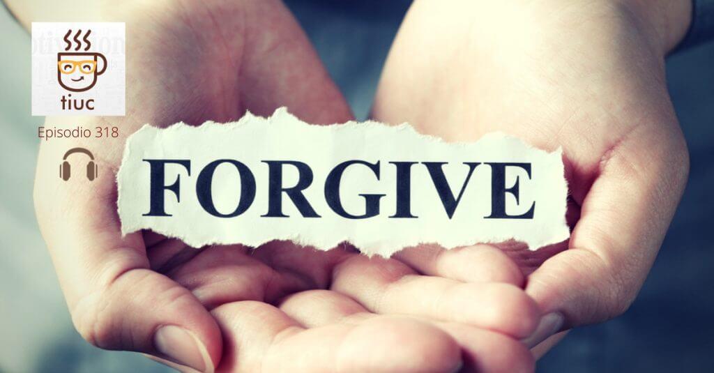 TIUC318. Claves para aprender a Perdonar