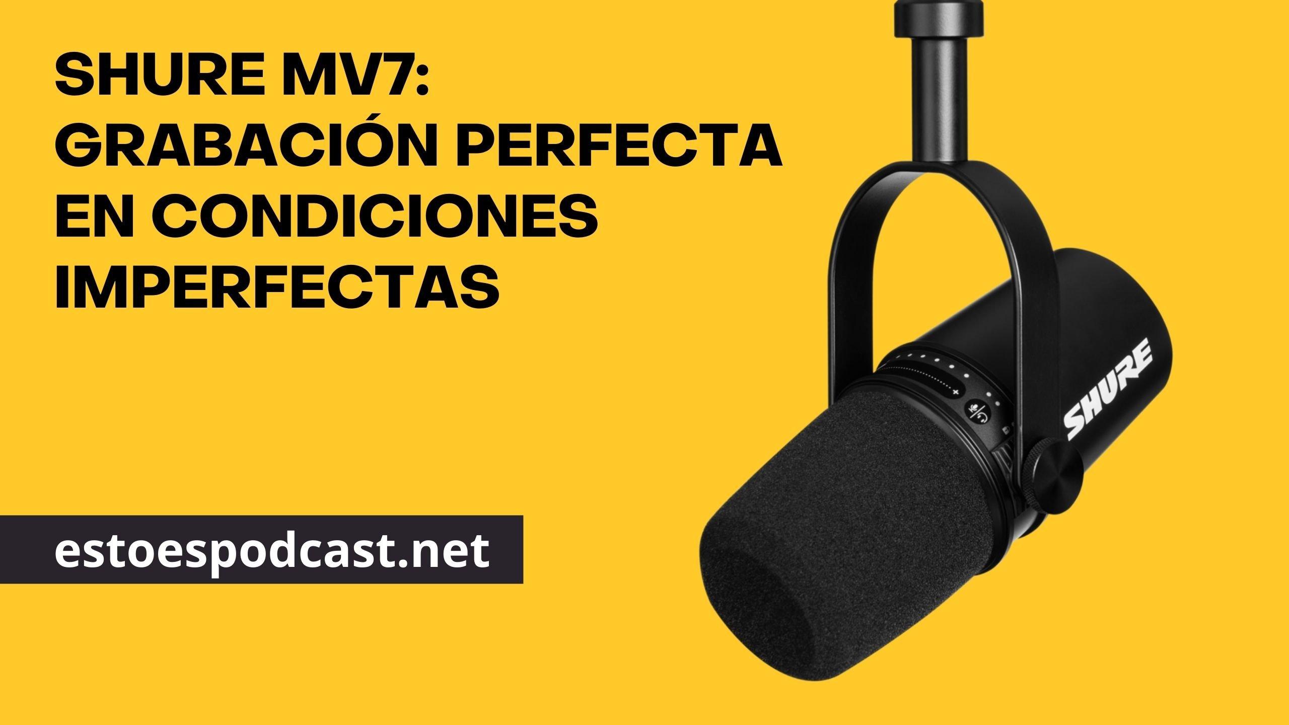 Grabaciones perfectas en habitaciones imperfectas: El Shure MV7