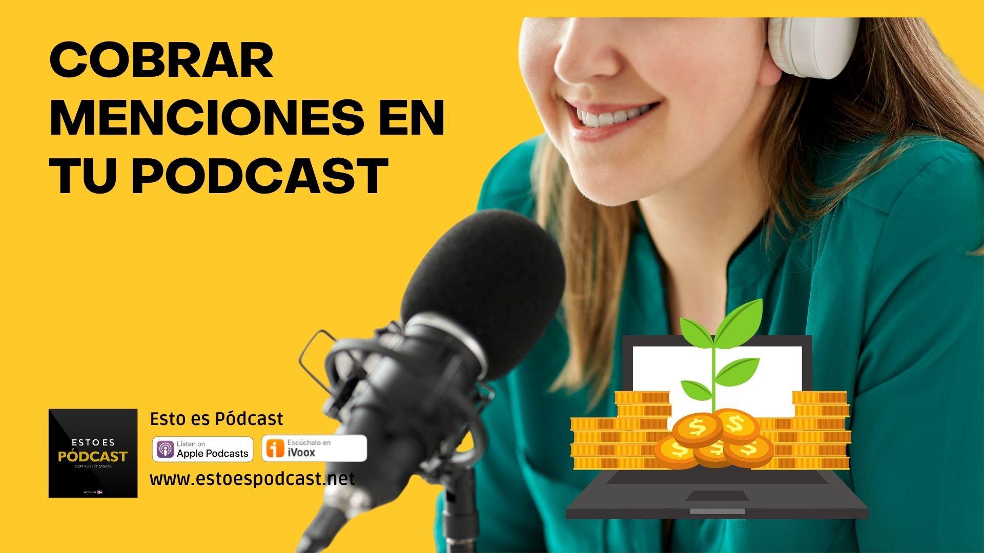 ¿Cuánto puedo cobrar por mención en mi podcast y qué necesito?