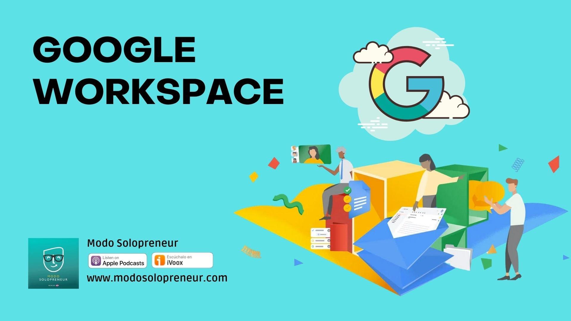 Google Workspace: Herramienta imprescindible para el solopreneur